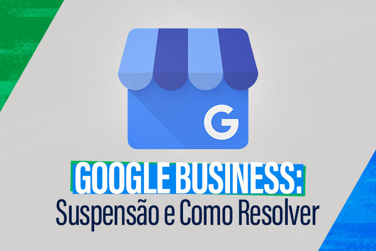 Google Business: Suspensão e Como Resolver