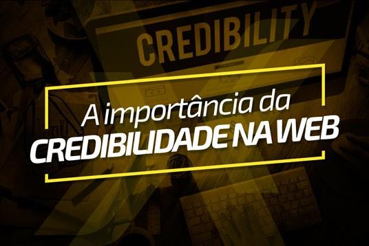 A importância da credibilidade na web