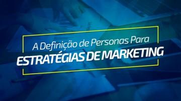 A definição de personas para estratégias de marketing
