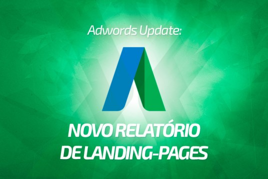 Google Adwords Update: novo relatório para landing-pages