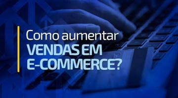 Como aumentar vendas em e-commerce?