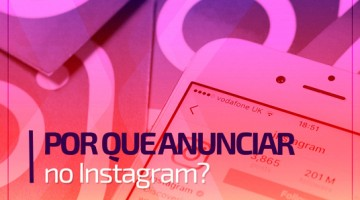 Por que anunciar no Instagram?