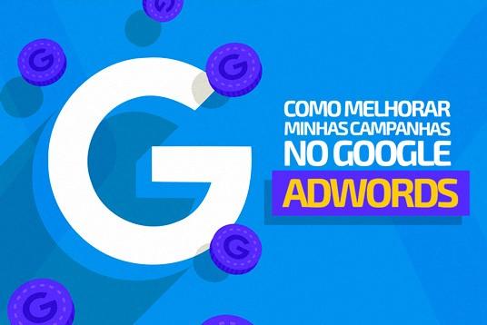 Como melhorar minhas campanhas no Google AdWords?