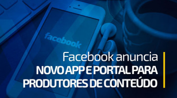 Facebook anuncia novo app e portal para produtores de conteúdo