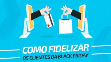 Como fidelizar os clientes da Black Friday?