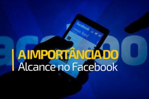 A importância do alcance no Facebook