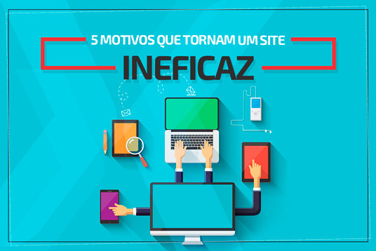 5 motivos que tornam um site ineficaz