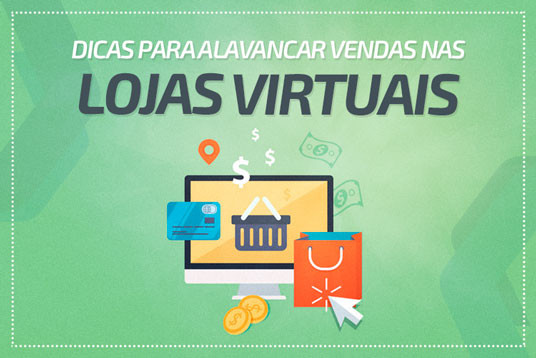 Dicas para alavancar vendas nas lojas virtuais