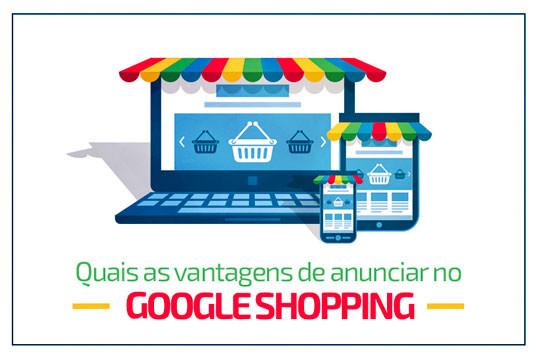 Quais as vantagens de anunciar no Google Shopping?